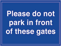 Please do not park in front of these gates  300x400mm 1.2mm Rigid Plastic Safety Sign