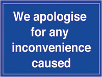 We apologise for any inconvenience caused  300x400mm 1.2mm Rigid Plastic Safety Sign