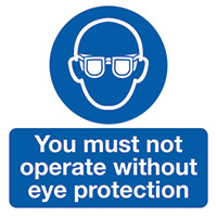 You Must Not Operate Without Eye Protection  50x50mm Self Adhesive Vinyl Safety Sign Pack of 10