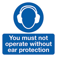 You Must Not Operate Without Ear Protection  50x50mm Self Adhesive Vinyl Safety Sign Pack of 10