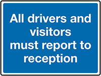 All drivers and visitors must report to reception Class 1 Reflective Traffic Sign  Wall  450x600mm Reflective Safety Sign